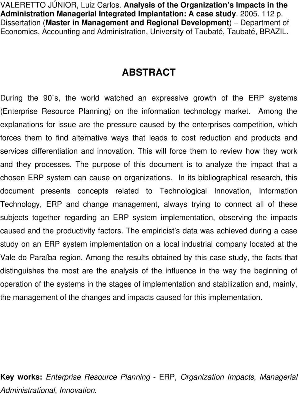 ABSTRACT During the 90`s, the world watched an expressive growth of the ERP systems (Enterprise Resource Planning) on the information technology market.