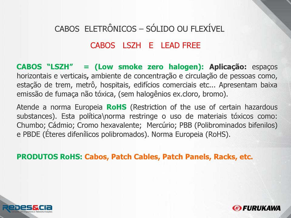Atende a norma Europeia RoHS (Restriction of the use of certain hazardous substances).