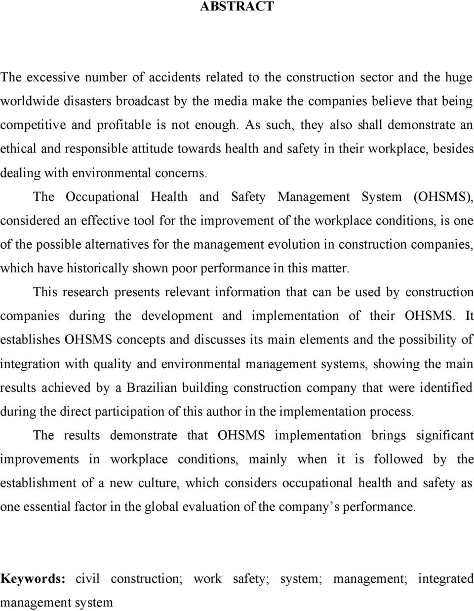 The Occupational Health and Safety Management System (OHSMS), considered an effective tool for the improvement of the workplace conditions, is one of the possible alternatives for the management