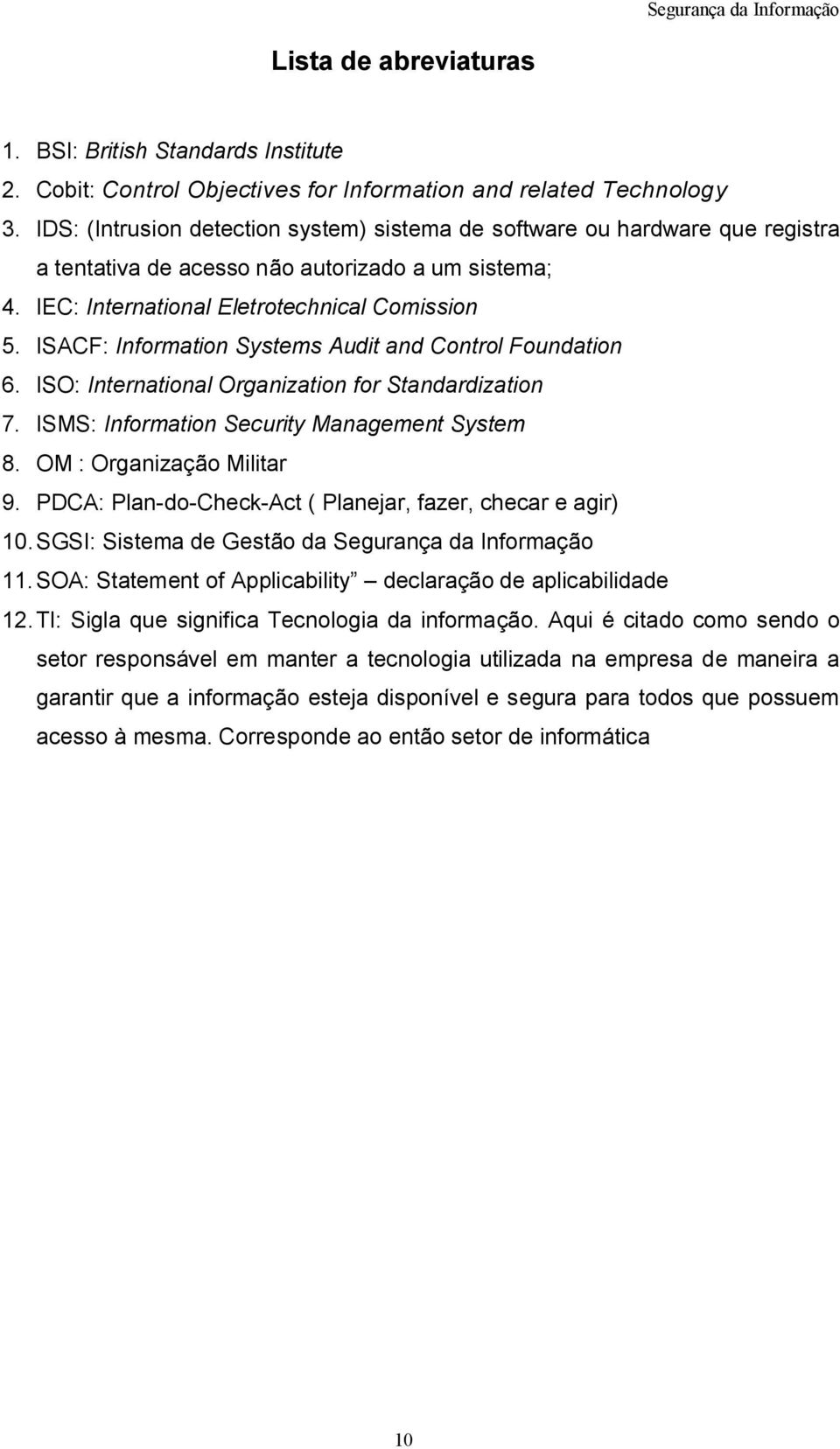 ISACF: Information Systems Audit and Control Foundation 6. ISO: International Organization for Standardization 7. ISMS: Information Security Management System 8. OM : Organização Militar 9.