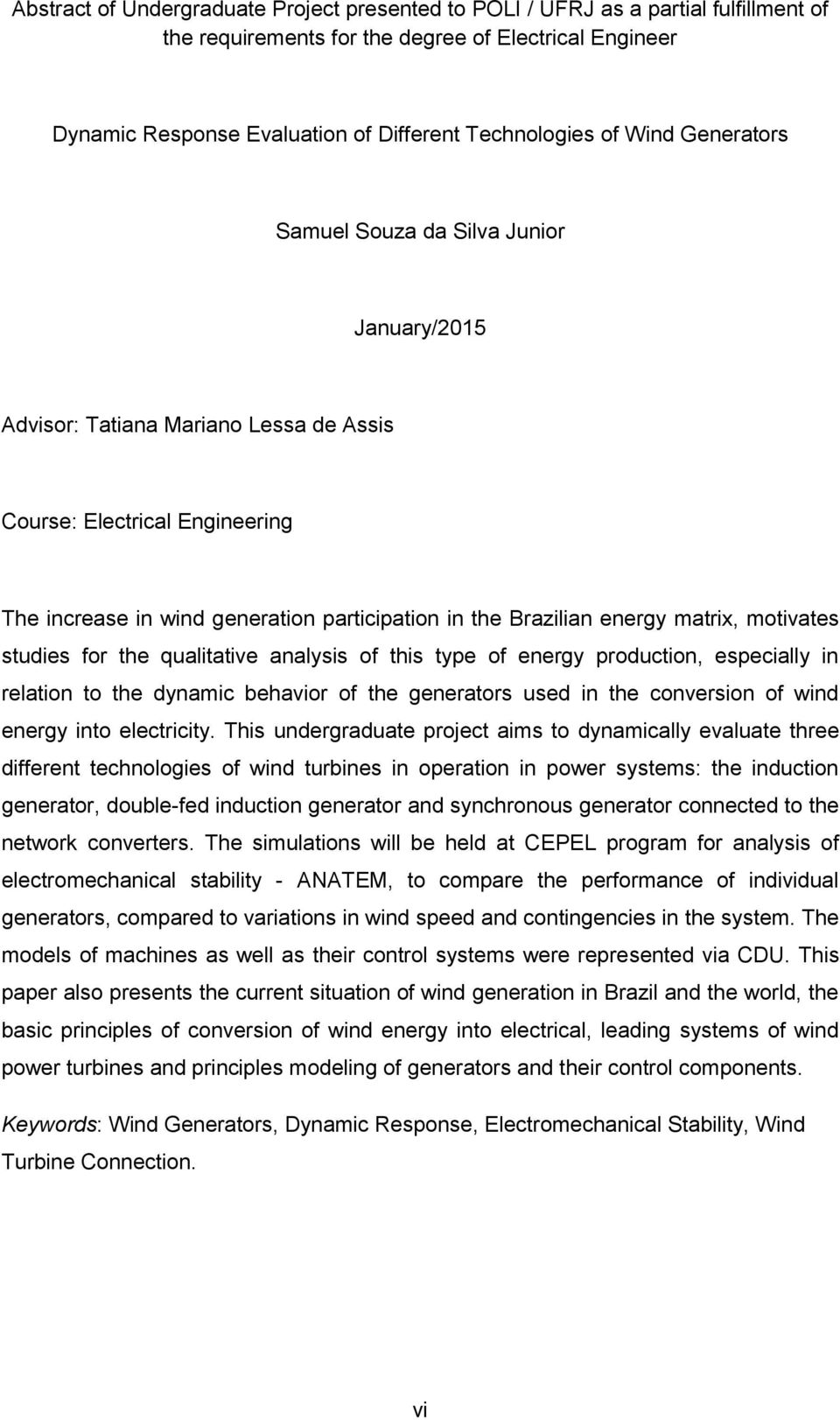 matrix, motivates studies for the qualitative analysis of this type of energy production, especially in relation to the dynamic behavior of the generators used in the conversion of wind energy into