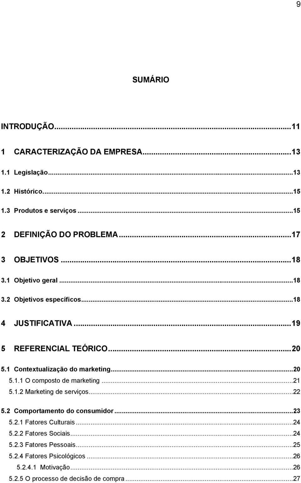 1 Contextualização do marketing...20 5.1.1 O composto de marketing...21 5.1.2 Marketing de serviços...22 5.2 Comportamento do consumidor...23 5.2.1 Fatores Culturais.