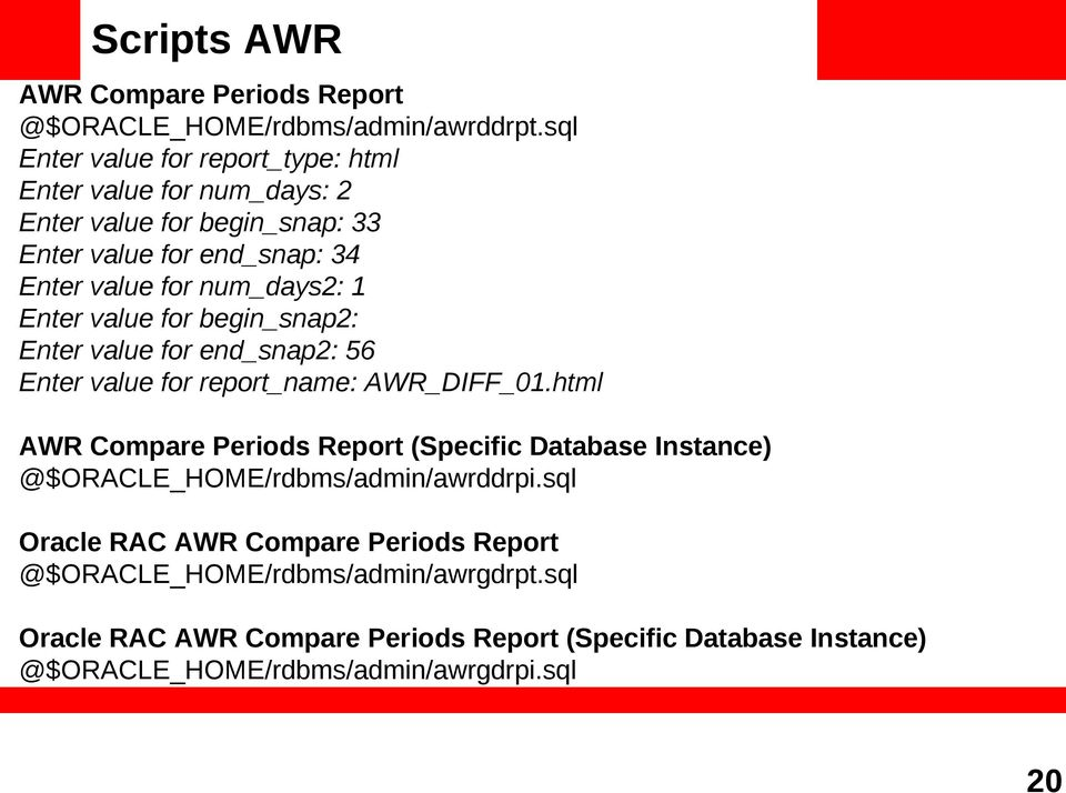 Enter value for begin_snap2: Enter value for end_snap2: 56 Enter value for report_name: AWR_DIFF_01.