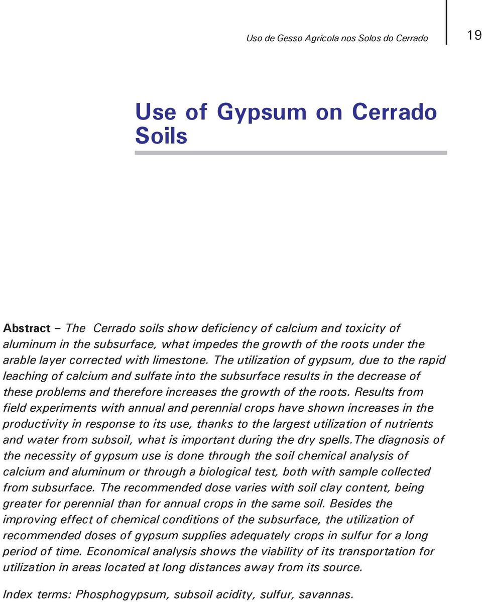 The utilization of gypsum, due to the rapid leaching of calcium and sulfate into the subsurface results in the decrease of these problems and therefore increases the growth of the roots.