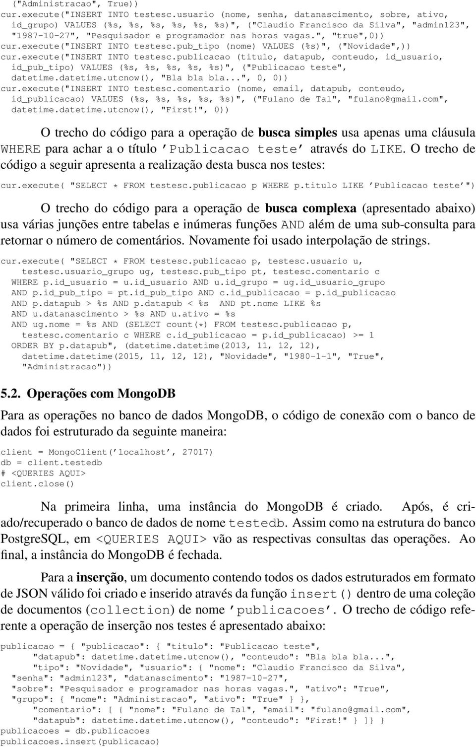 """, ""true"",0)) cur.execute(""insert INTO testesc.pub_tipo (nome) VALUES (%s)"", (""Novidade"",)) cur.execute(""insert INTO testesc.publicacao (titulo, datapub, conteudo, id_usuario, id_pub_tipo) VALUES (%s, %s, %s, %s, %s)"", (""Publicacao teste"", datetime."