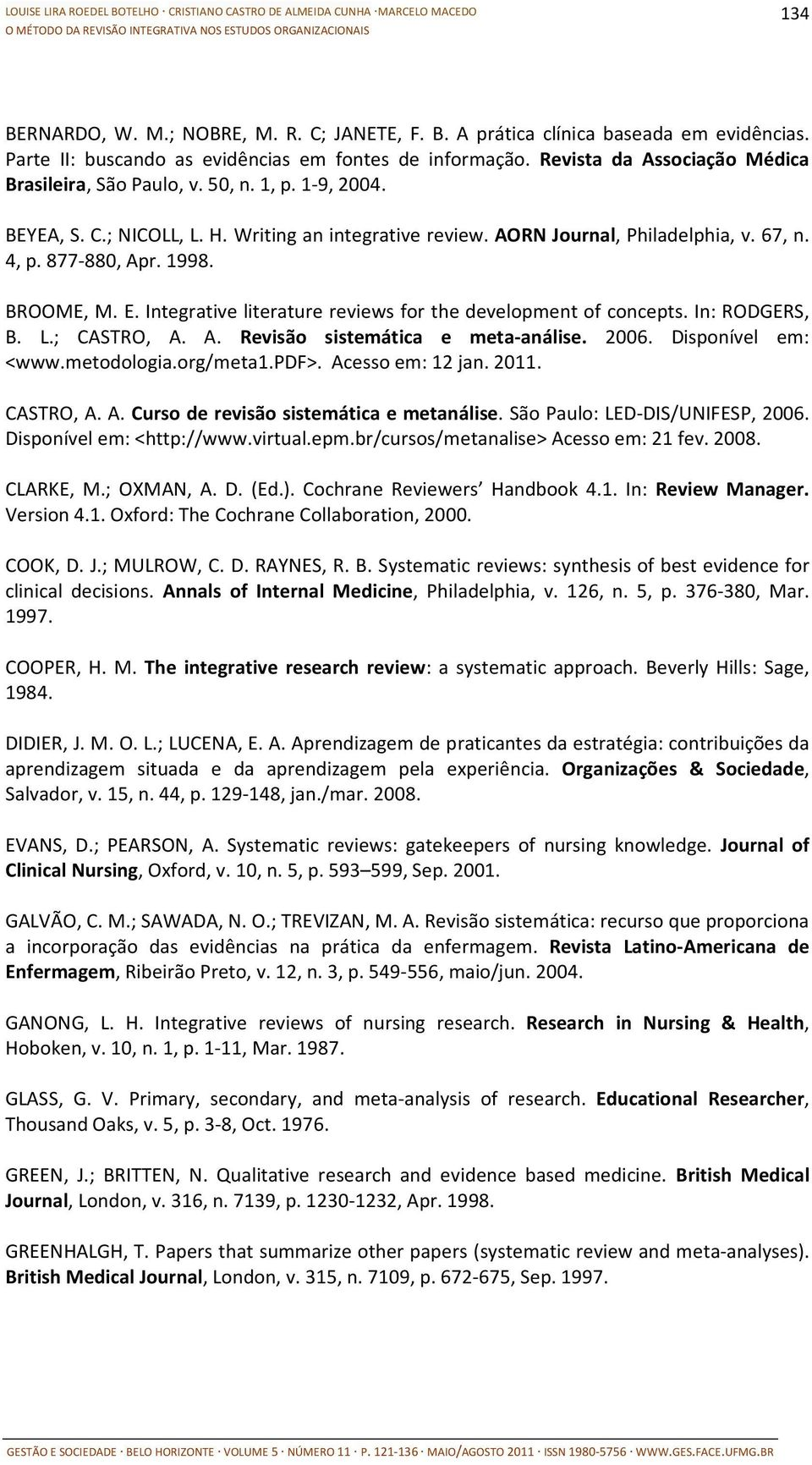 1998. BROOME, M. E. Integrative literature reviews for the development of concepts. In: RODGERS, B. L.; CASTRO, A. A. Revisão sistemática e meta-análise. 2006. Disponível em: <www.metodologia.