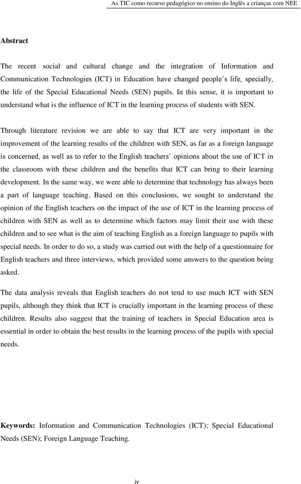 Through literature revision we are able to say that ICT are very important in the improvement of the learning results of the children with SEN, as far as a foreign language is concerned, as well as
