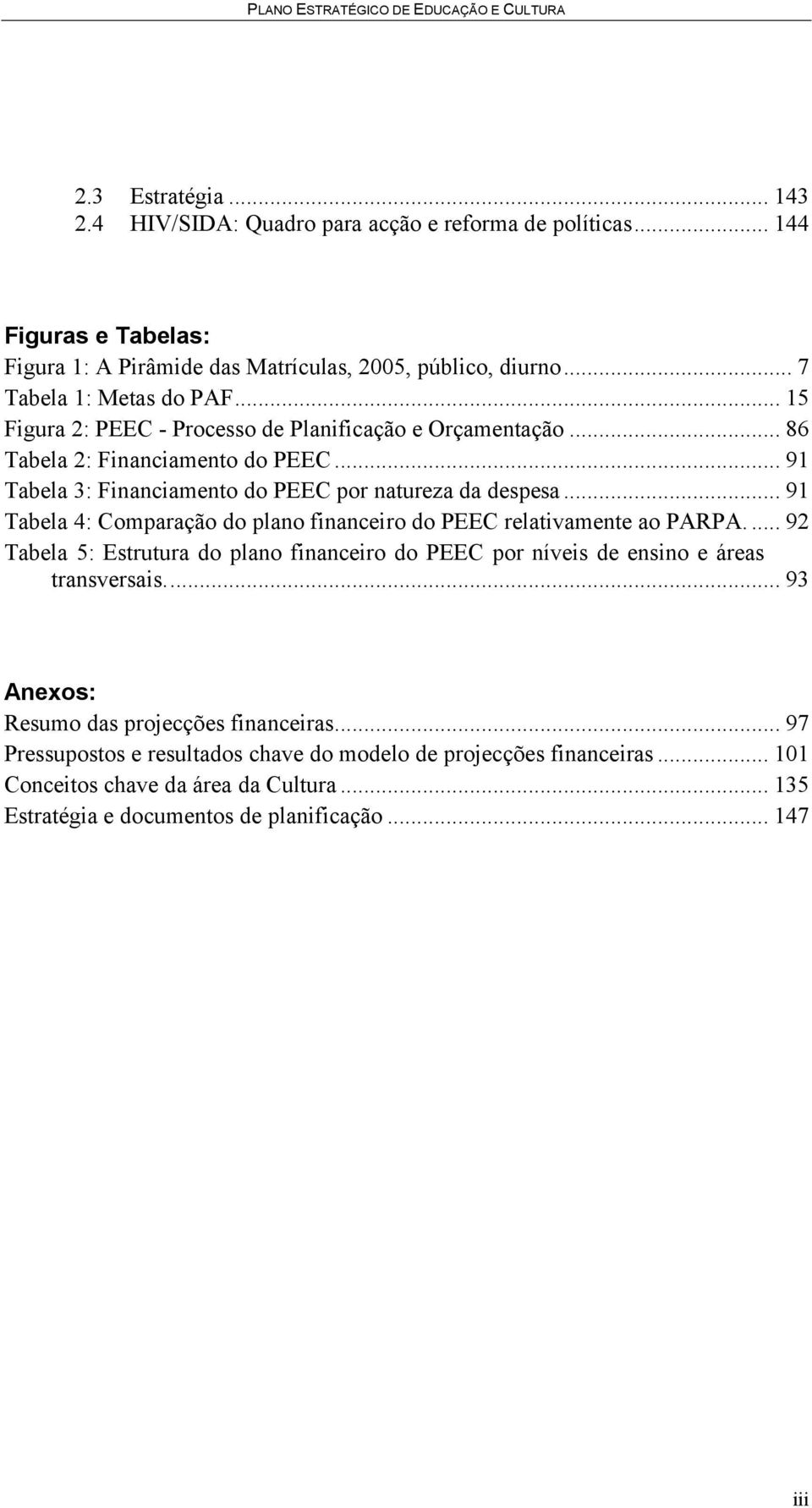 .. 86 Tabela 2: Financiamento do PEEC... 91 Tabela 3: Financiamento do PEEC por natureza da despesa... 91 Tabela 4: Comparação do plano financeiro do PEEC relativamente ao PARPA.