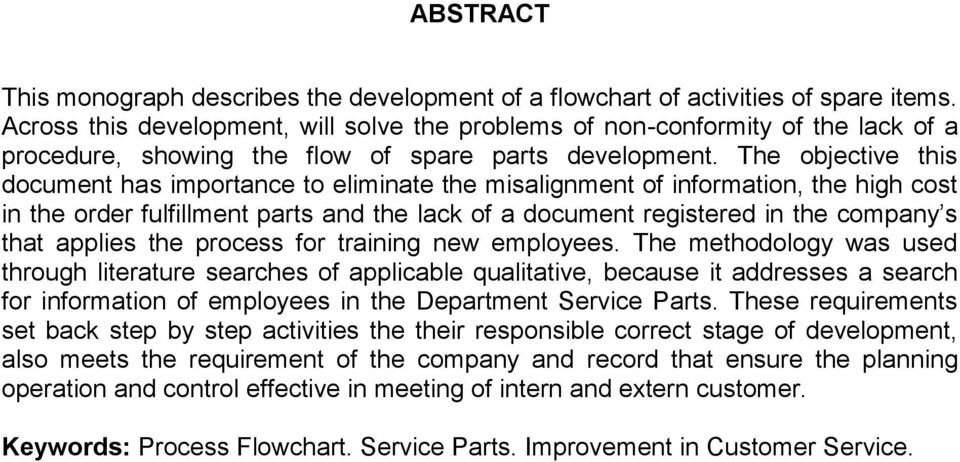 The objective this document has importance to eliminate the misalignment of information, the high cost in the order fulfillment parts and the lack of a document registered in the company s that