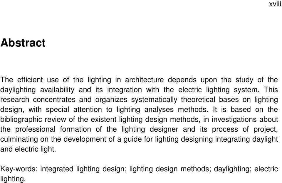 It is based on the bibliographic review of the existent lighting design methods, in investigations about the professional formation of the lighting designer and its process of