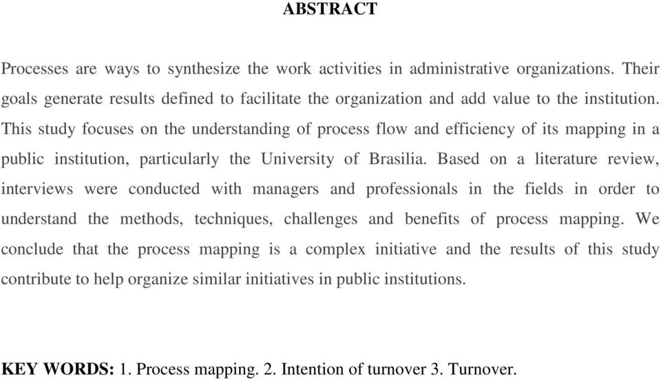 This study focuses on the understanding of process flow and efficiency of its mapping in a public institution, particularly the University of Brasilia.