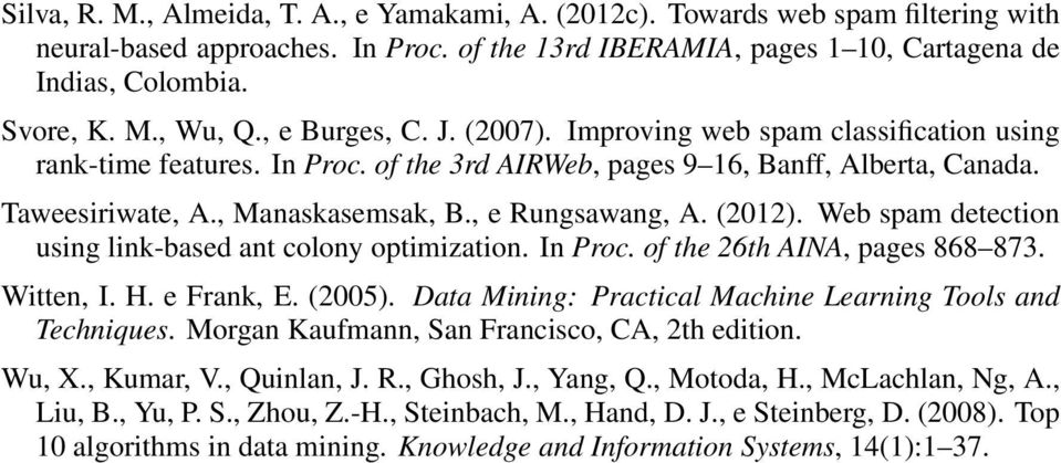 , e Rungsawang, A. (2012). Web spam detection using link-based ant colony optimization. In Proc. of the 26th AINA, pages 868 873. Witten, I. H. e Frank, E. (2005).