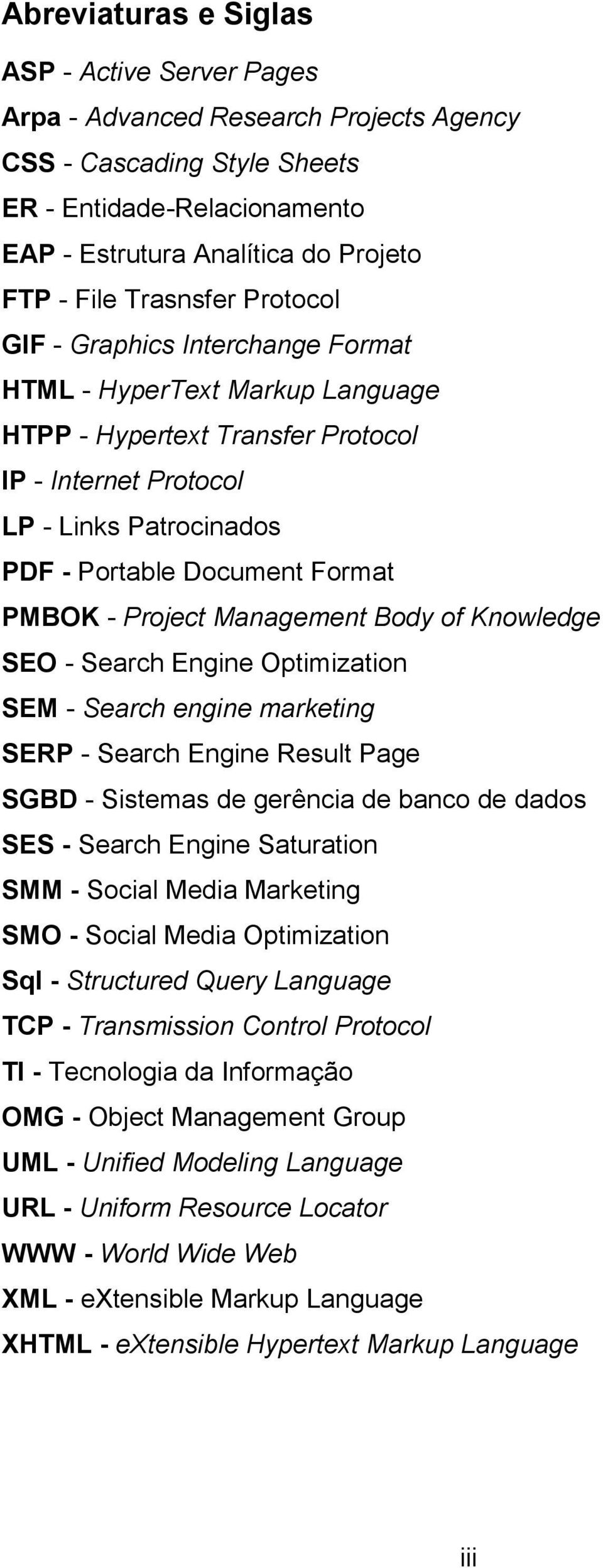 PMBOK - Project Management Body of Knowledge SEO - Search Engine Optimization SEM - Search engine marketing SERP - Search Engine Result Page SGBD - Sistemas de gerência de banco de dados SES - Search
