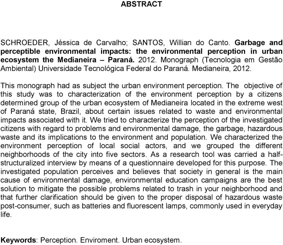 The objective of this study was to characterization of the environment perception by a citizens determined group of the urban ecosystem of Medianeira located in the extreme west of Paraná state,
