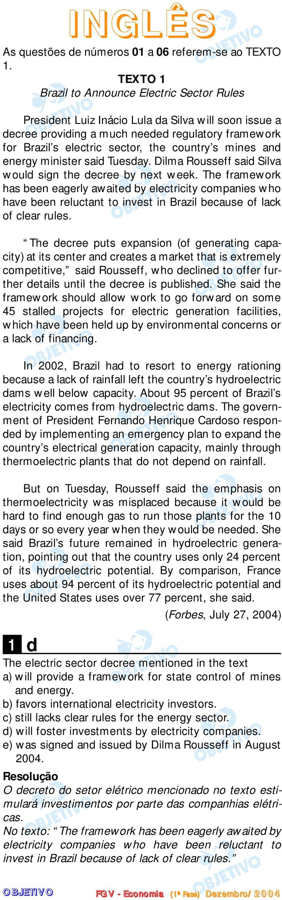 mines and energy minister said Tuesday. Dilma Rousseff said Silva would sign the decree by next week.