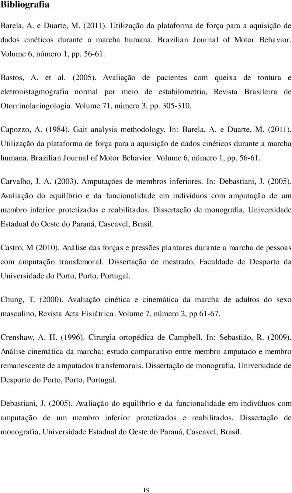 Volume 71, número 3, pp. 305-310. Capozzo, A. (1984). Gait analysis methodology. In: Barela, A. e Duarte, M. (2011).