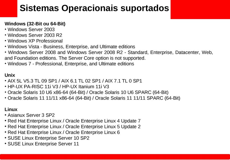 Windows 7 - Professional, Enterprise, and Ultimate editions Unix AIX 5L V5.3 TL 09 SP1 / AIX 6.1 TL 02 SP1 / AIX 7.