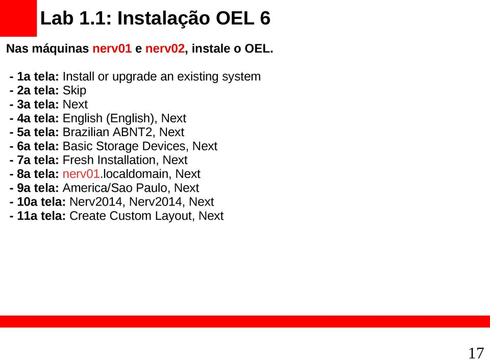Next - 5a tela: Brazilian ABNT2, Next - 6a tela: Basic Storage Devices, Next - 7a tela: Fresh Installation,