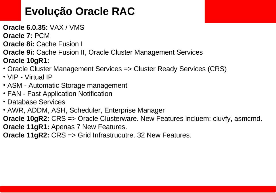 Cluster Management Services => Cluster Ready Services (CRS) VIP - Virtual IP ASM - Automatic Storage management FAN - Fast Application