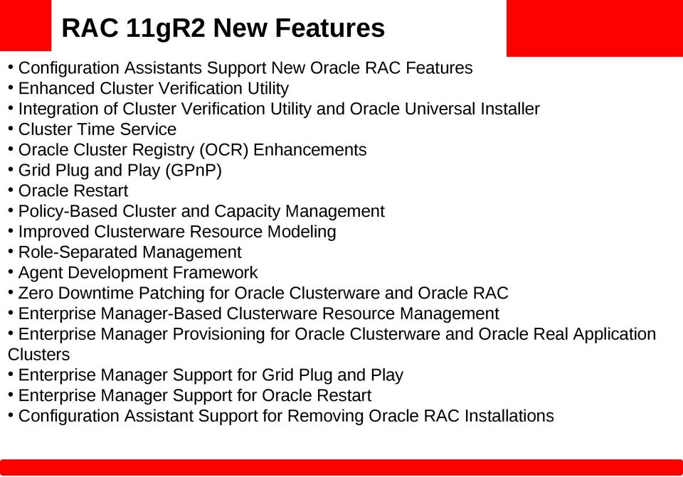 Development Framework Zero Downtime Patching for Oracle Clusterware and Oracle RAC Enterprise Manager-Based Clusterware Resource Management Enterprise Manager Provisioning for Oracle Clusterware and