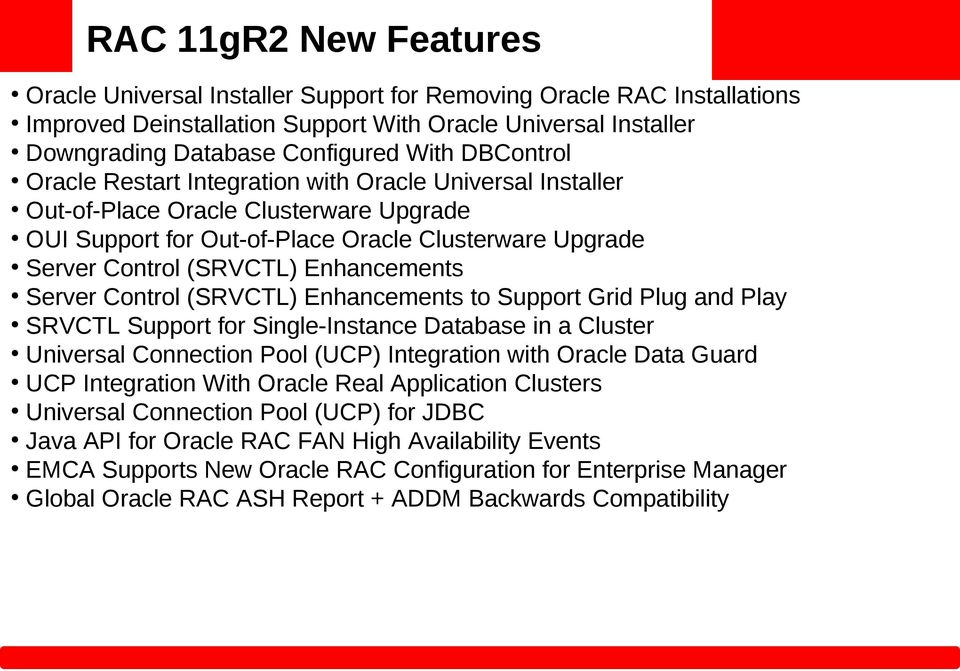 Enhancements Server Control (SRVCTL) Enhancements to Support Grid Plug and Play SRVCTL Support for Single-Instance Database in a Cluster Universal Connection Pool (UCP) Integration with Oracle Data