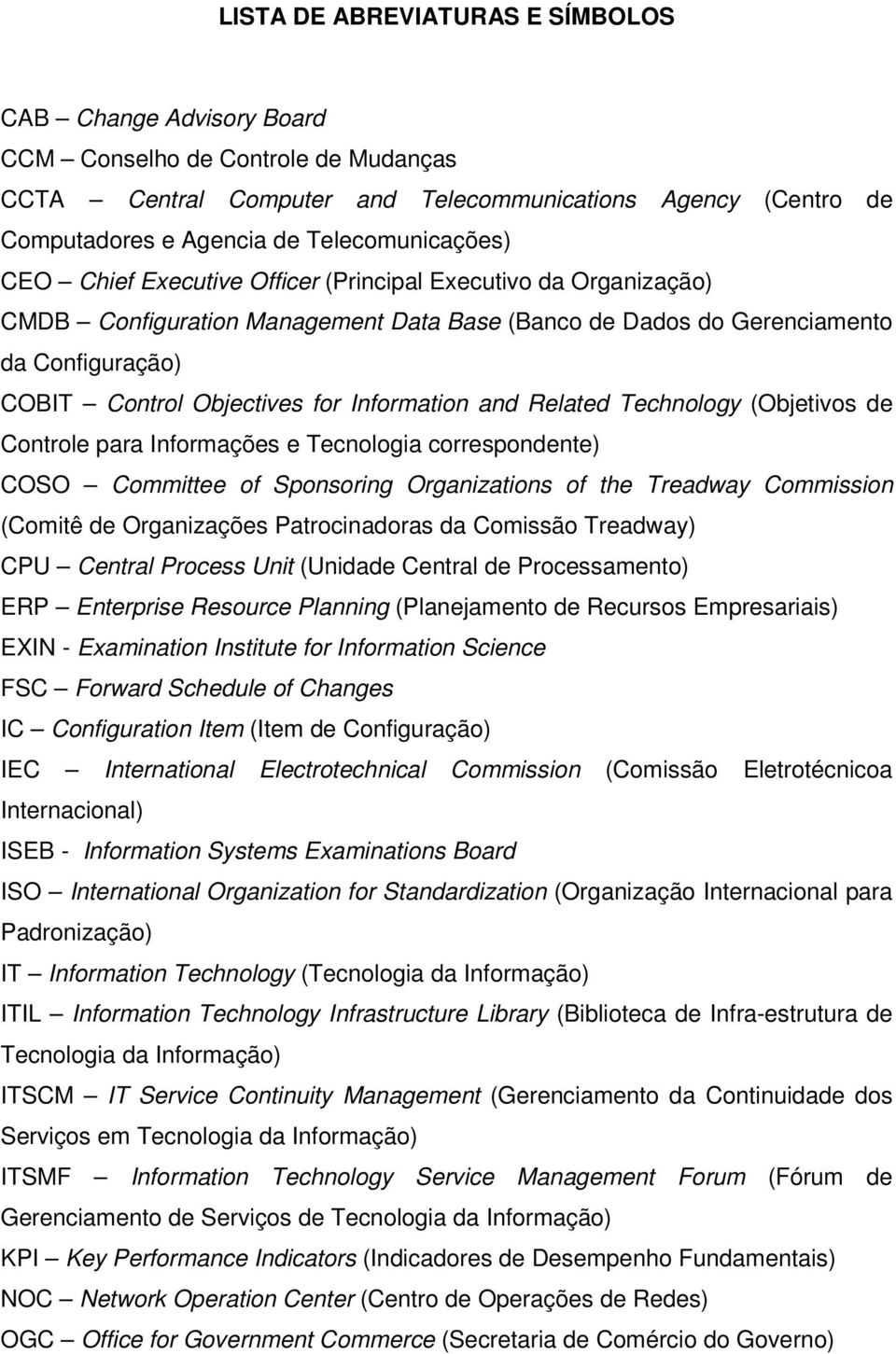 for Information and Related Technology (Objetivos de Controle para Informações e Tecnologia correspondente) COSO Committee of Sponsoring Organizations of the Treadway Commission (Comitê de
