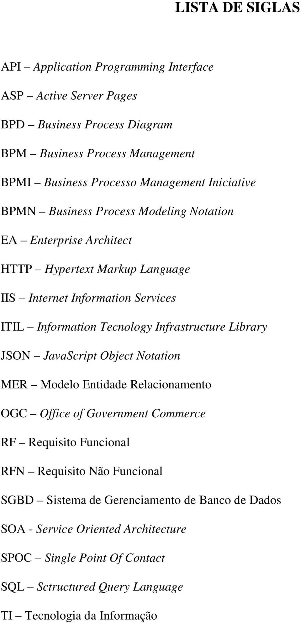 Tecnology Infrastructure Library JSON JavaScript Object Notation MER Modelo Entidade Relacionamento OGC Office of Government Commerce RF Requisito Funcional RFN Requisito