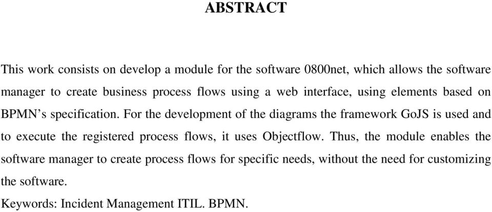 For the development of the diagrams the framework GoJS is used and to execute the registered process flows, it uses Objectflow.