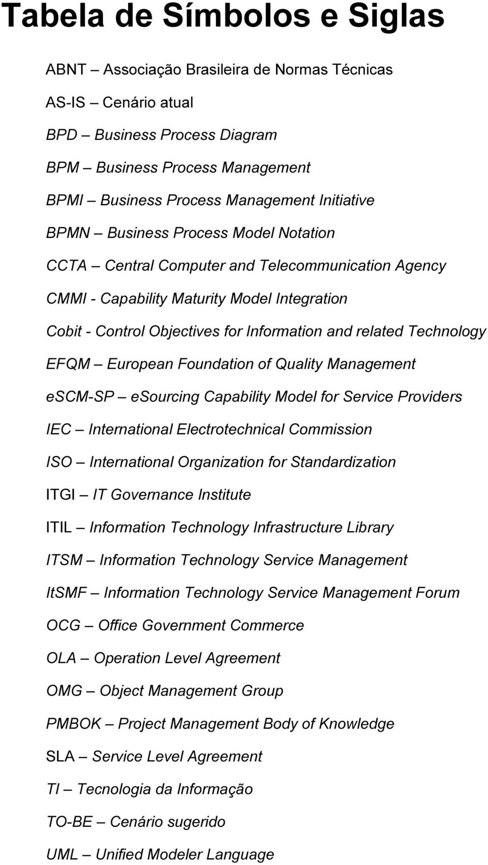 EFQM European Foundation of Quality Management escm-sp esourcing Capability Model for Service Providers IEC International Electrotechnical Commission ISO International Organization for