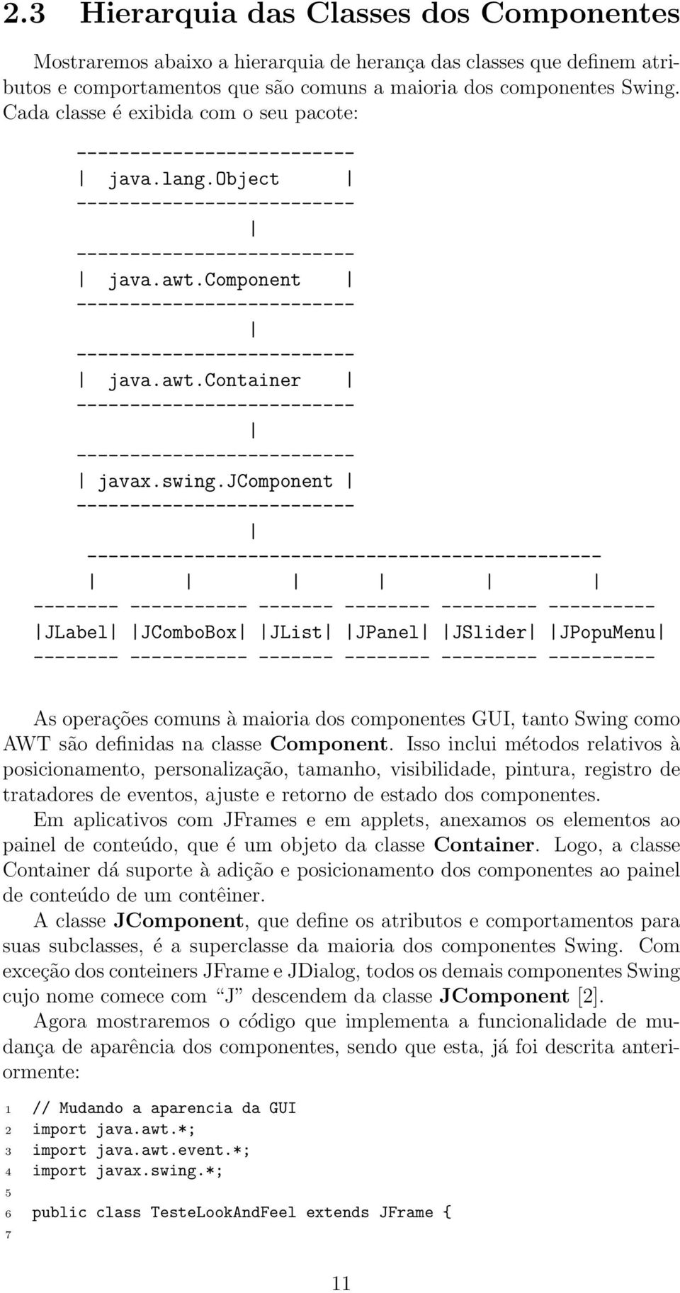 component -------------------------- -------------------------- java.awt.container -------------------------- -------------------------- javax.swing.