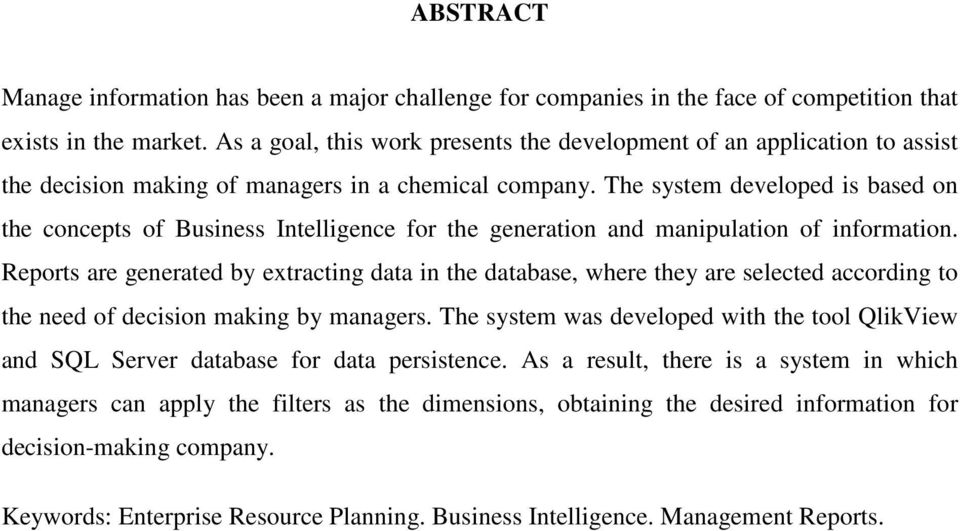 The system developed is based on the concepts of Business Intelligence for the generation and manipulation of information.