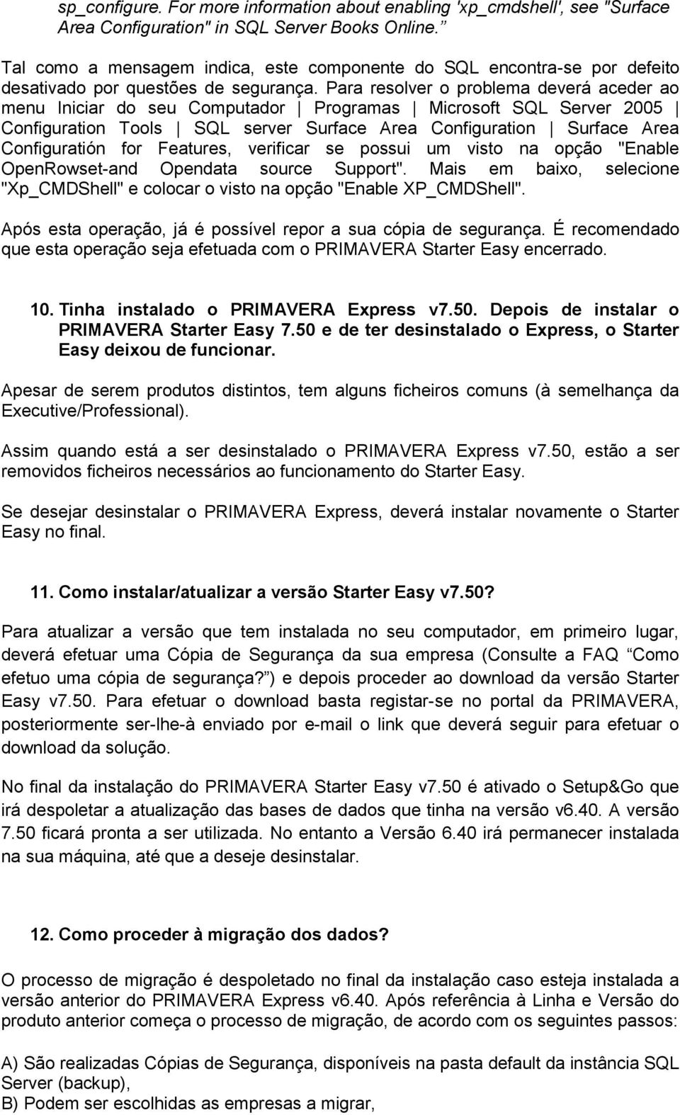 Para resolver o problema deverá aceder ao menu Iniciar do seu Computador Programas Microsoft SQL Server 2005 Configuration Tools SQL server Surface Area Configuration Surface Area Configuratión for