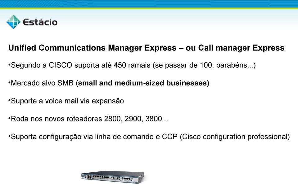 ..) Mercado alvo SMB (small and medium-sized businesses) Suporte a voice mail via