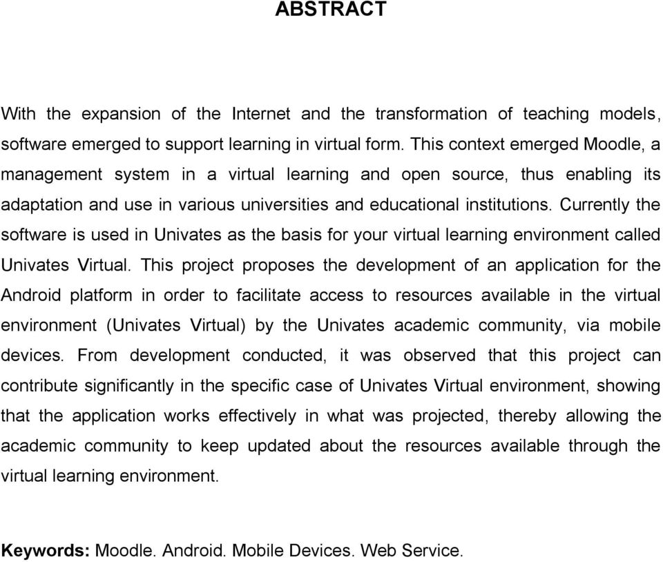 Currently the software is used in Univates as the basis for your virtual learning environment called Univates Virtual.