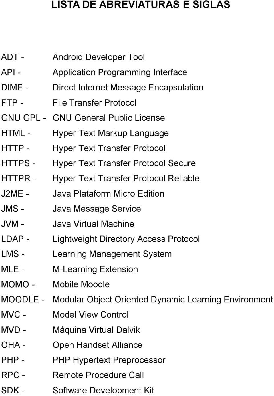 Micro Edition JMS - Java Message Service JVM - Java Virtual Machine LDAP - Lightweight Directory Access Protocol LMS - Learning Management System MLE - M-Learning Extension MOMO - Mobile Moodle