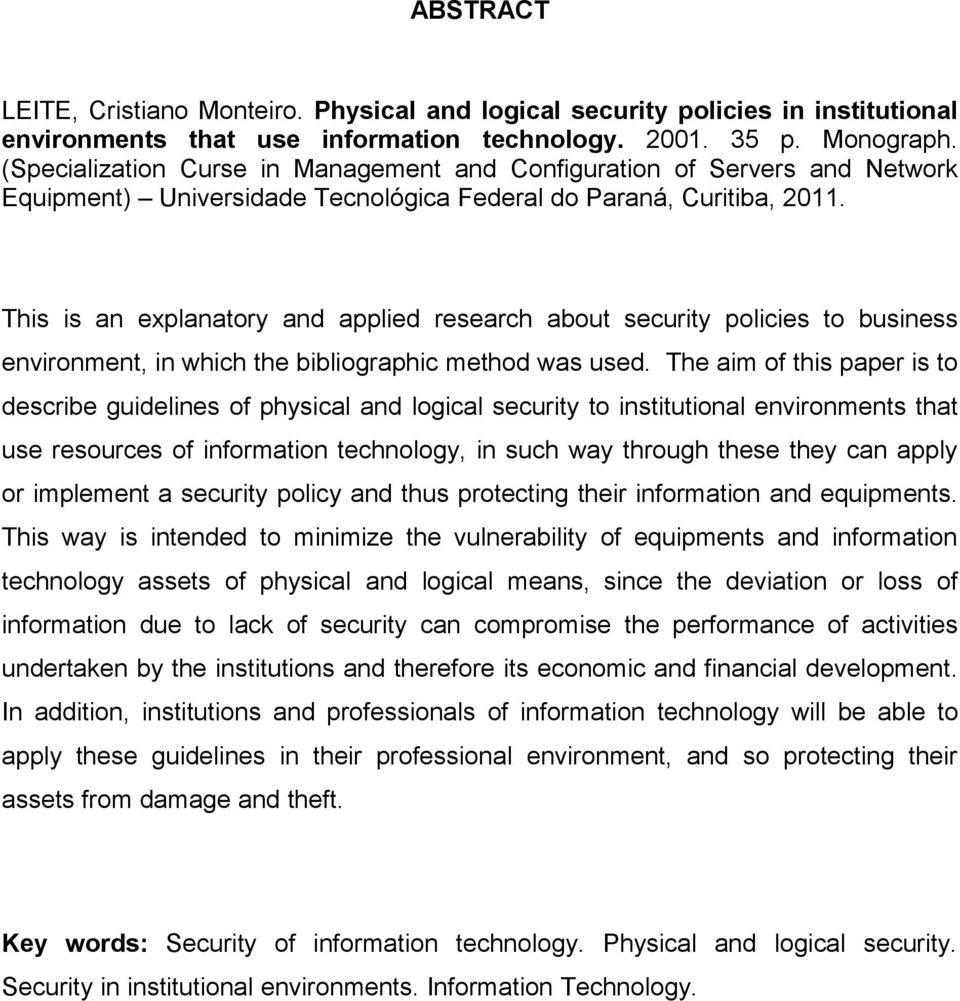 This is an explanatory and applied research about security policies to business environment, in which the bibliographic method was used.