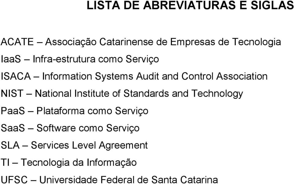 National Institute of Standards and Technology PaaS Plataforma como Serviço SaaS Software como