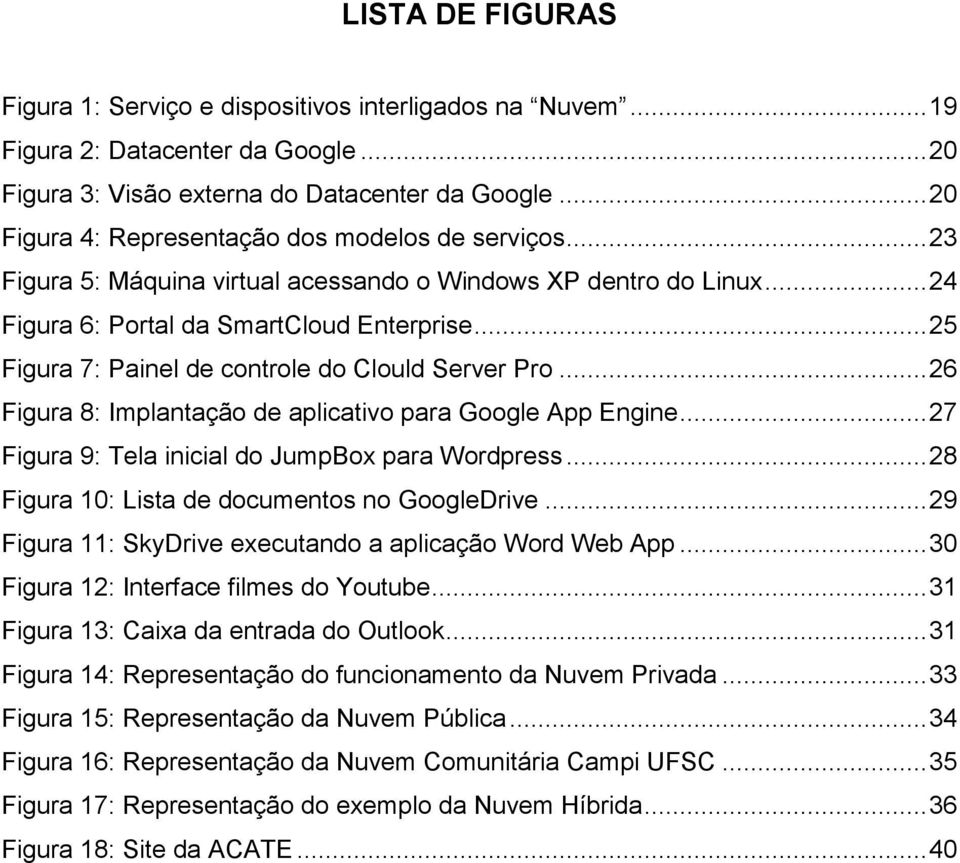 .. 25 Figura 7: Painel de controle do Clould Server Pro... 26 Figura 8: Implantação de aplicativo para Google App Engine... 27 Figura 9: Tela inicial do JumpBox para Wordpress.