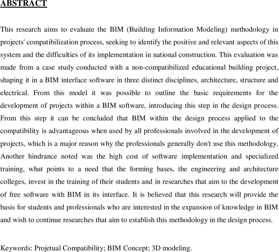 This evaluation was made from a case study conducted with a non-compatibilized educational building project, shaping it in a BIM interface software in three distinct disciplines, architecture,