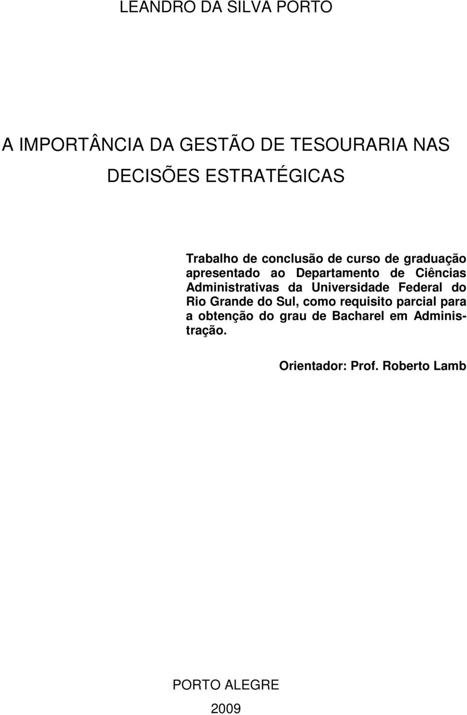 Administrativas da Universidade Federal do Rio Grande do Sul, como requisito parcial para
