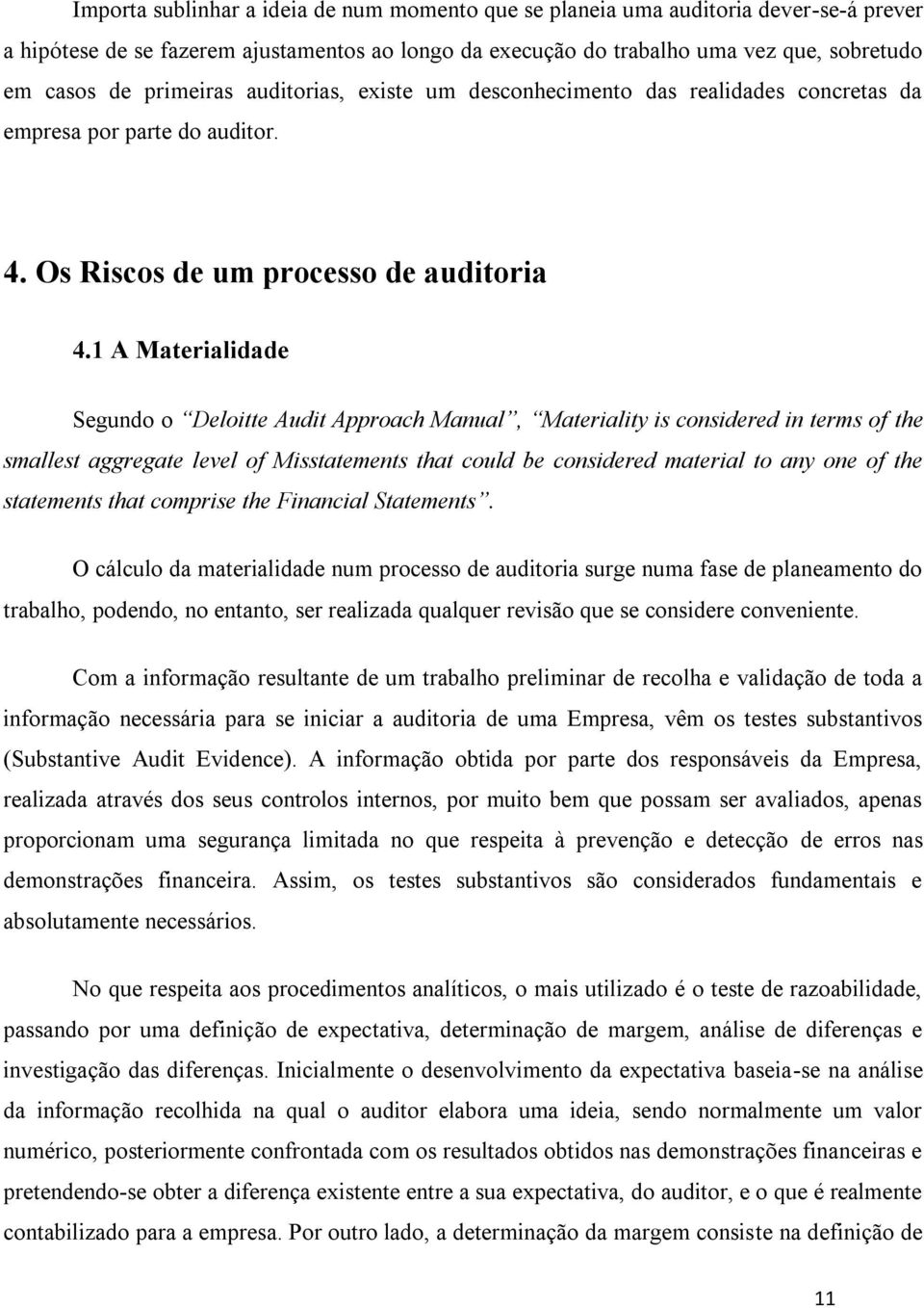 1 A Materialidade Segundo o Deloitte Audit Approach Manual, Materiality is considered in terms of the smallest aggregate level of Misstatements that could be considered material to any one of the