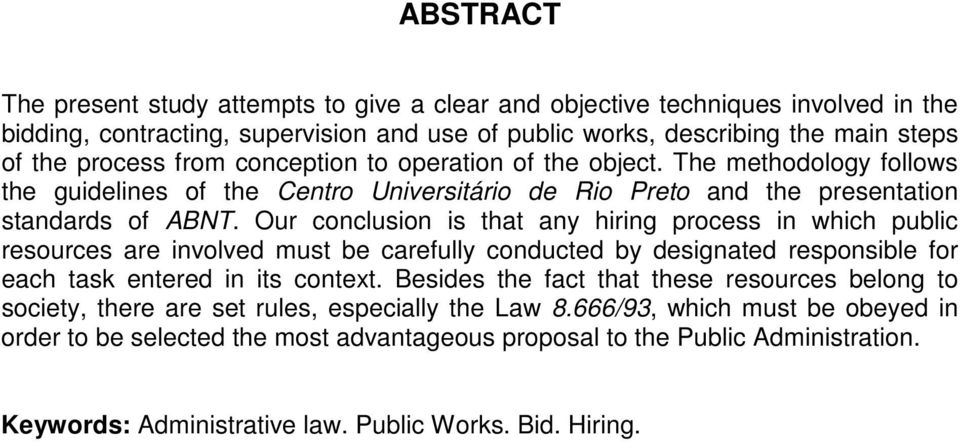 Our conclusion is that any hiring process in which public resources are involved must be carefully conducted by designated responsible for each task entered in its context.