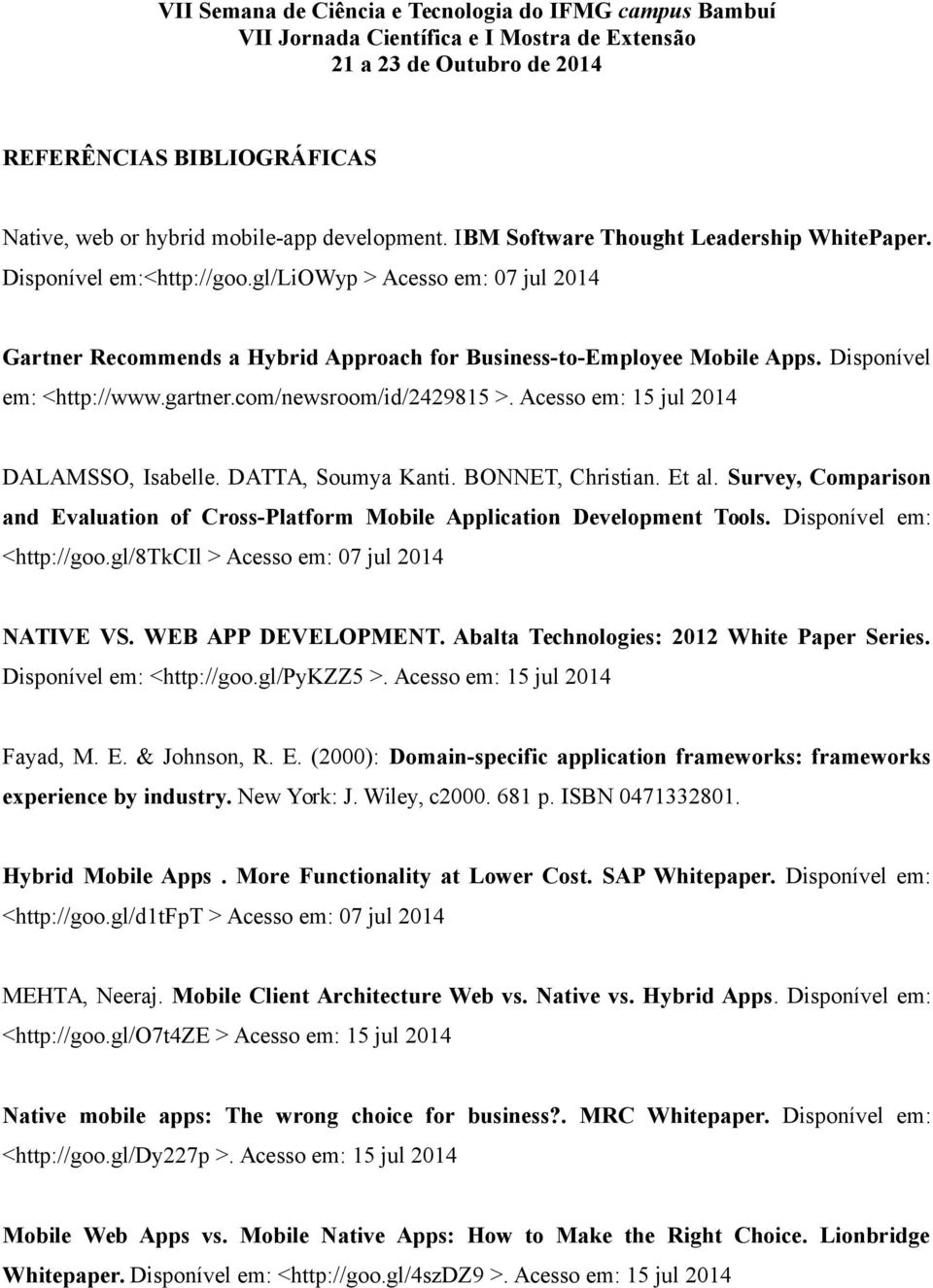 Acesso em: 15 jul 2014 DALAMSSO, Isabelle. DATTA, Soumya Kanti. BONNET, Christian. Et al. Survey, Comparison and Evaluation of Cross-Platform Mobile Application Development Tools.