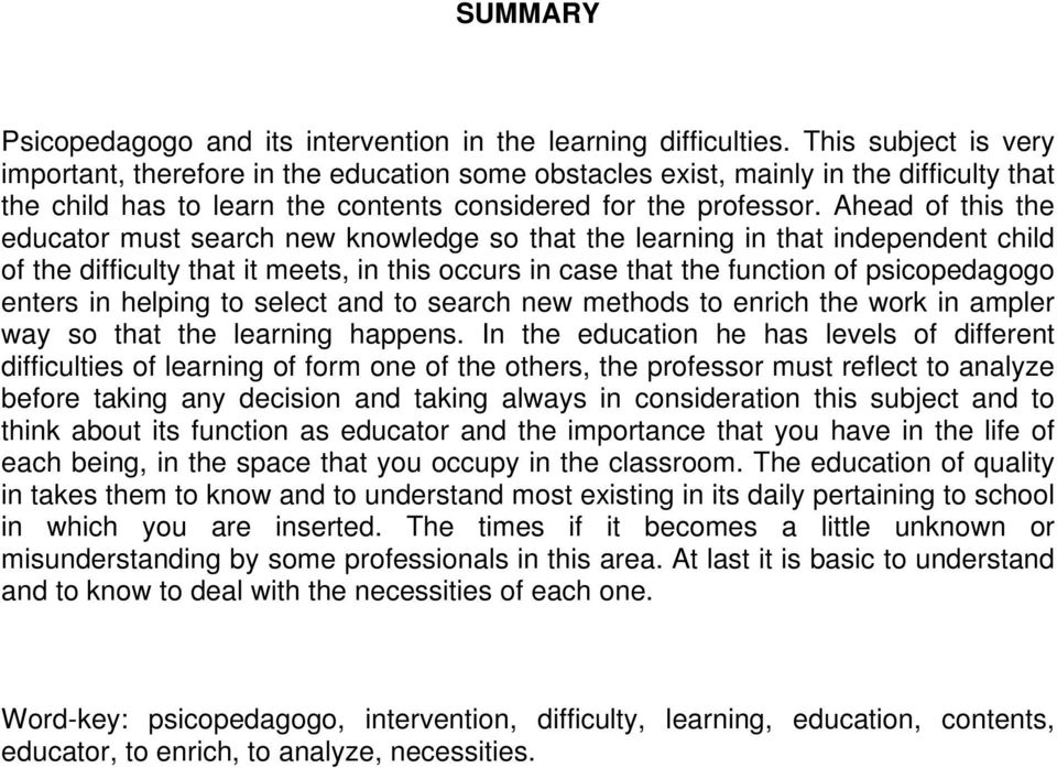 Ahead of this the educator must search new knowledge so that the learning in that independent child of the difficulty that it meets, in this occurs in case that the function of psicopedagogo enters