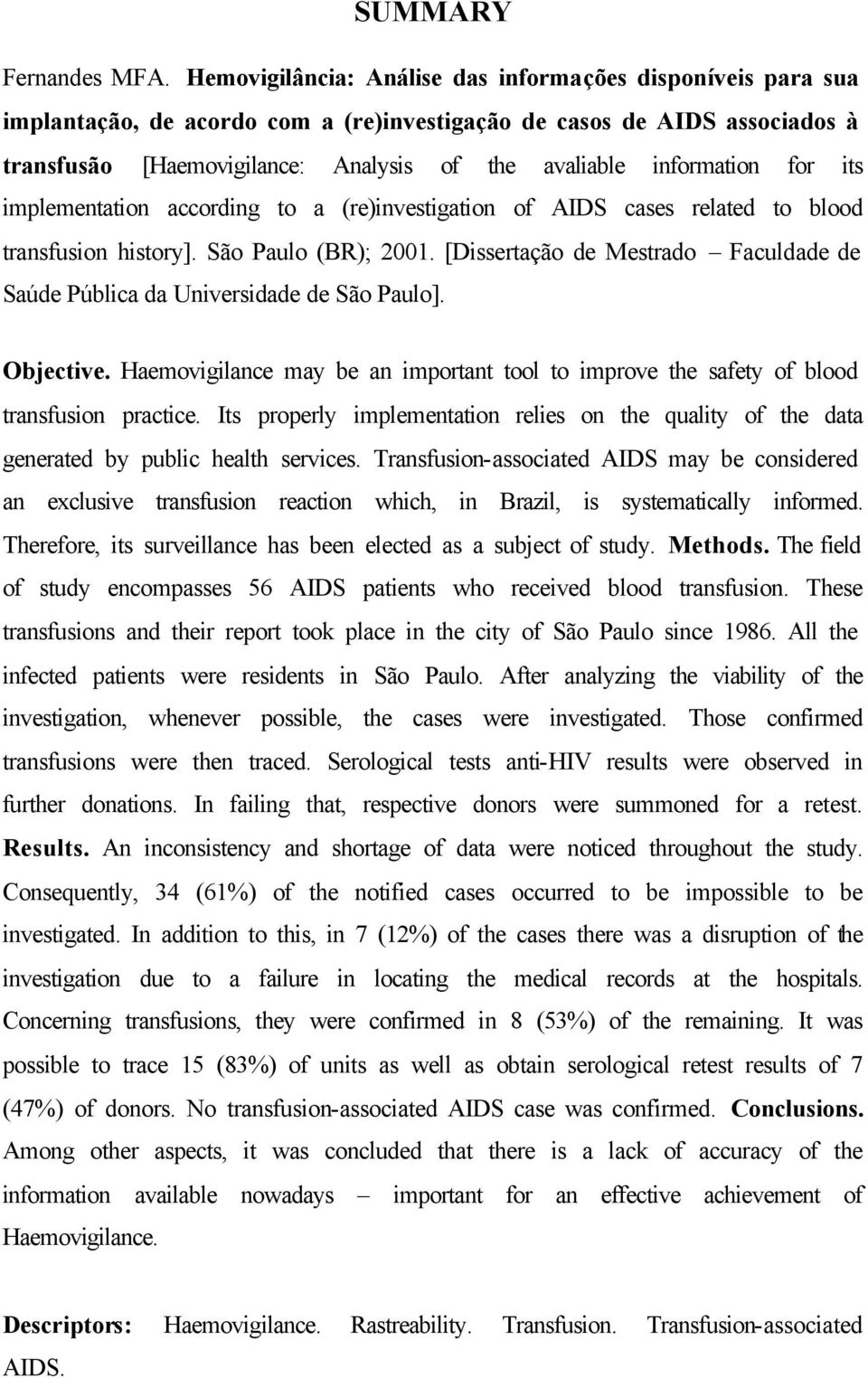 information for its implementation according to a (re)investigation of AIDS cases related to blood transfusion history]. São Paulo (BR); 2001.
