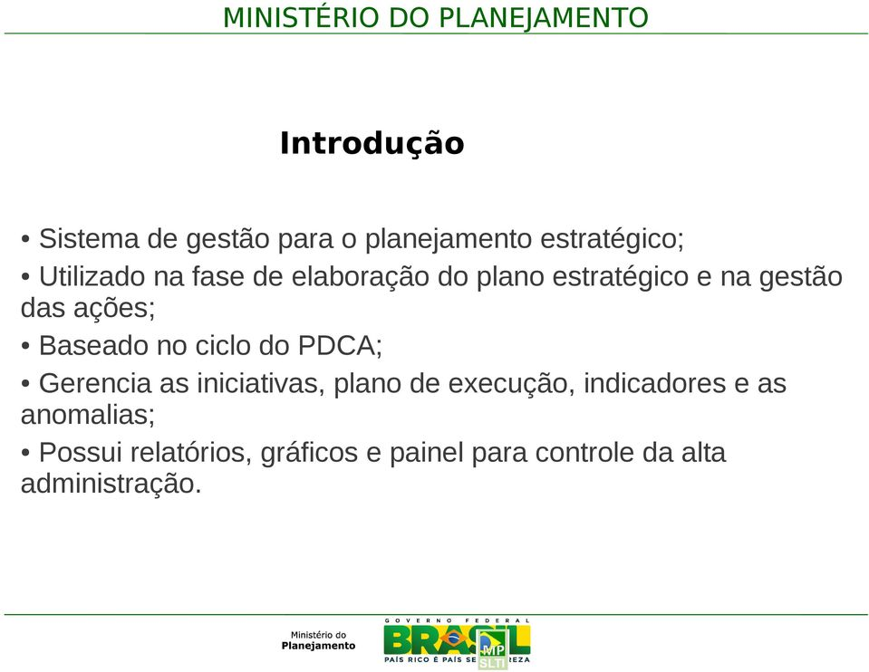 ciclo do PDCA; Gerencia as iniciativas, plano de execução, indicadores e as