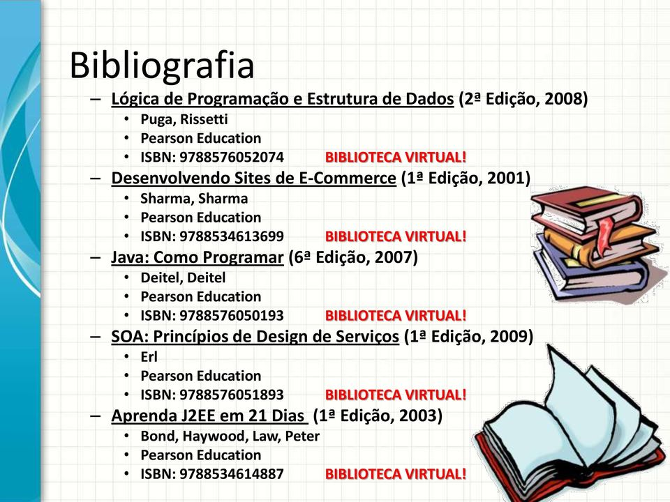 Java: Como Programar (6ª Edição, 2007) Deitel, Deitel Pearson Education ISBN: 9788576050193 BIBLIOTECA VIRTUAL!