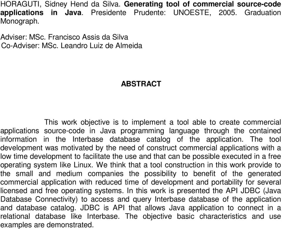 Leandro Luiz de Almeida ABSTRACT This work objective is to implement a tool able to create commercial applications source-code in Java programming language through the contained information in the