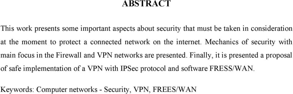 Mechanics of security with main focus in the Firewall and VPN networks are presented.