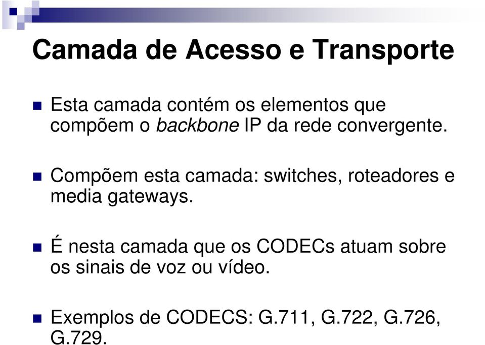 Compõem esta camada: switches, roteadores e media gateways.